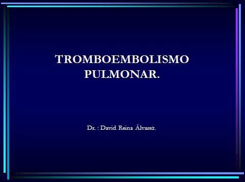 TEP_tromboembolismo_pulmonar/diapositivas_embolia_pulmonar
