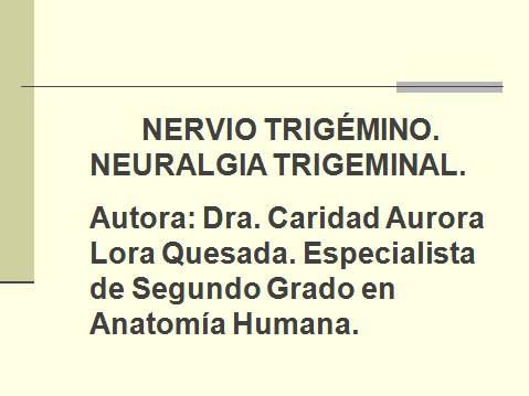 Nervio trigémino. Neuralgia trigeminal. Autora: Dra.